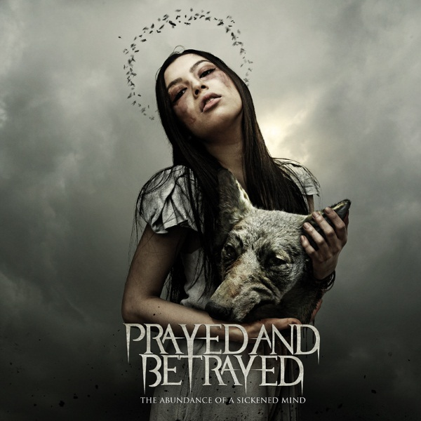 Prayed and Betrayed - The Abundance Of A Sickened Mind E.P Album Cover