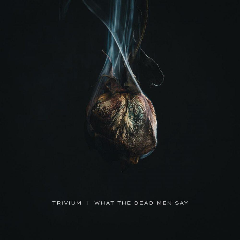 Trivium - What The Dead Men Say Album Cover